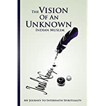 The Vision Of An Unknown Indian: My Journey To Interfaith Spirituality
