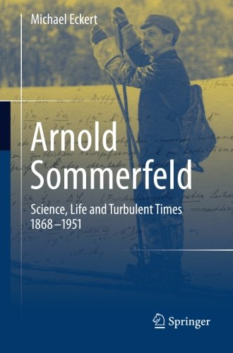 Arnold Sommerfeld: Science, Life and Turbulent Times 1868-1951