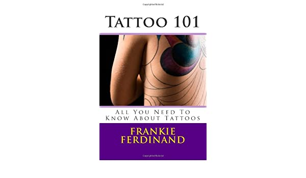 Tattoo 101: All You Need To Know About Tattoos: Amazon.es: Frankie ...