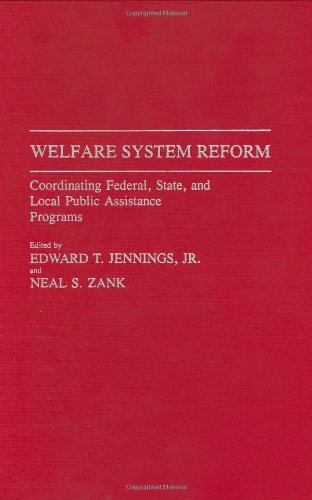 Welfare System Reform: Coordinating Federal, State, and Local Public Assistance Programs (Contributions in Legal Studies)