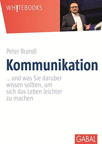 Kommunikation: ... und was Sie darüber wissen sollten, um sich das Leben leichter zu machen (Whitebooks) (German Edition)