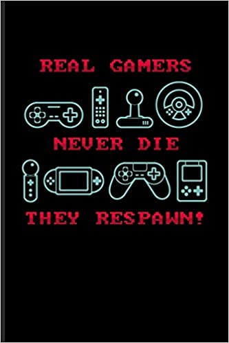 real gamers never die they respawn funny gaming quotes journal