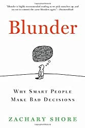 Blunder: Why Smart People Make Bad Decisions