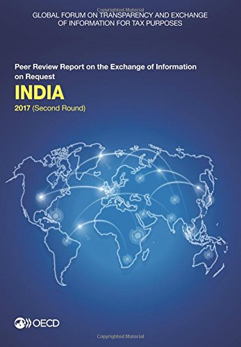 Global Forum on Transparency and Exchange of Information for Tax Purposes: India 2017 (Second Round): Peer Review Report on the Exchange of ... for Tax Purposes peer reviews) (Volume 2017) ebook