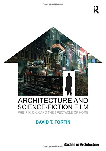 Architecture and Science-Fiction Film: Philip K. Dick and the Spectacle of Home (Ashgate Studies in Architecture)