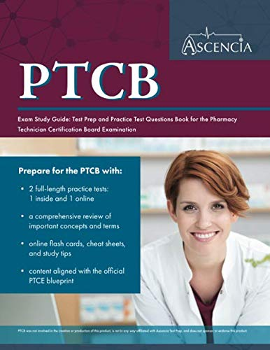 PTCB Exam Study Guide: Test Prep and Practice Test Questions Book for the Pharmacy Technician Certification Board Examination by Ascencia Test Prep