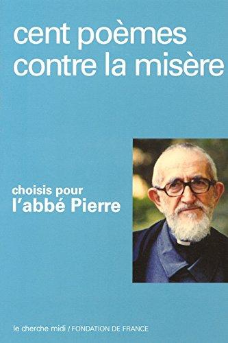 Cent poèmes contre la misère choisis pour l'abbé Pierre (French Edition) pdf epub