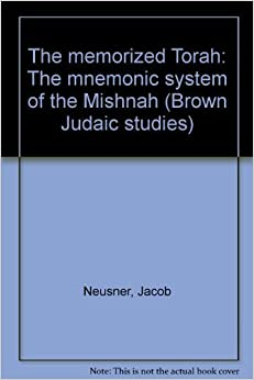 Book The memorized Torah: The mnemonic system of the Mishnah (Brown Judaic studies)