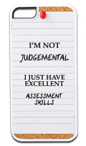 """""""I'm Not Judgemental, I Just Have Excellent Assessement Skills""""- Hard Plastic Case in White- for the Apple Iphone 5c ONLY Outer Shell with Inner Soft Black Rubber Lining"""