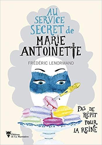 AU SERVICE SECRET DE MARIE ANTOINETTE : PAS DE RÉPIT POUR LA REINE ...