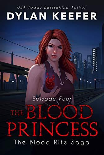 The Blood Princess: Episode Four: A Vampire Dark Fantasy Novel (The Blood Rite Saga: Season One Book 4)