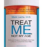 Treat Me, Not My Age: A Doctor's Guide to Getting the Best Care as You or a Loved One Gets Older (CD-Audio) - Common