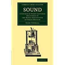 Sound: A Course of Eight Lectures Delivered at the Royal Institution of Great Britain