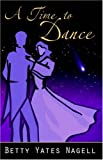 A Time to Dance, Betty Yates Nagell, 0741426072