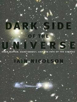 Iain Nicolson: Dark Side of the Universe : Dark Matter, Dark Energy, and the Fate of the Cosmos (Hardcover); 2007 Edition