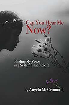 Can You Hear Me Now?: Finding My Voice in a System That Stole It by [McCrimmon, Angela]