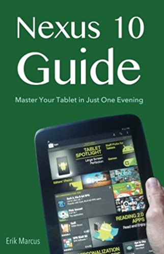 nexus 10 guide master your tablet in just one evening erik marcus rh amazon com Kindle Fire User Guide Quick Reference Guide