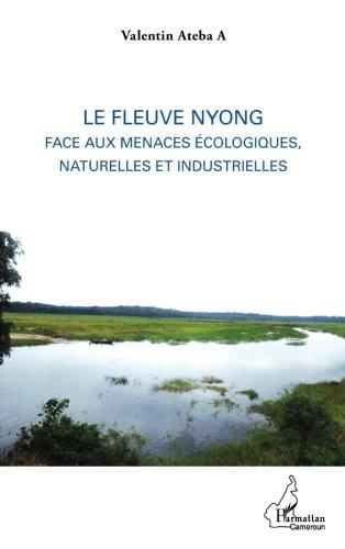 Le fleuve Nyong face aux menaces cologiques, naturelles et industrielles (French Edition)