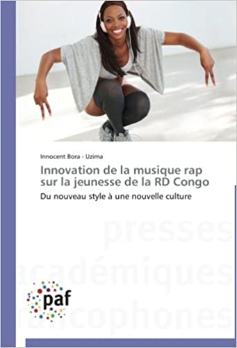 Télécharger en ligne Innovation de la musique rap sur la jeunesse de la RD Congo: Du nouveau style à une nouvelle culture epub pdf
