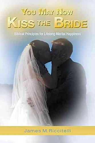 [(You May Now Kiss the Bride : Biblical Principles for Lifelong Marital Happiness)] [By (author) James M. Riccitelli] published on (November, 2012)