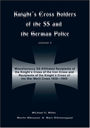 (Knight's Cross Holders of the SS and German Police: Volume 2: Miscellaneous SS-Affiliated Recipients of the Knight's Cross of the Iron Cross and ... Cross of the War Merit Cross 1939 - 1945)