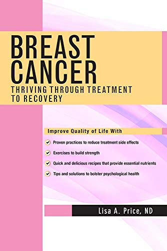 Breast Cancer: Thriving Through Treatment to Recovery by Lisa A. Price ND