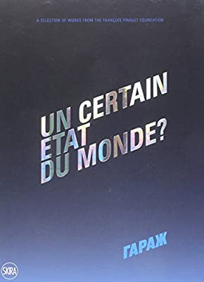 un certain etat du monde a selection of works from the francois pinault foundation