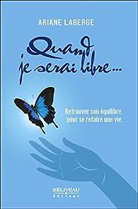 Quand je serai libre... Retrouver son équilibre pour se refaire une vie par Ariane Laberge