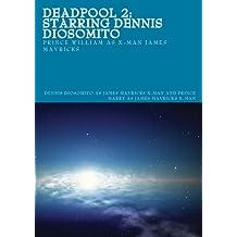 Deadpool 2:  Starring Dennis Diosomito
