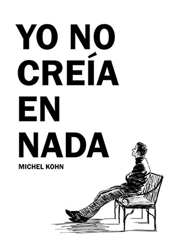 Yo no creía en nada (Spanish Edition) by [Kohn, Michel]