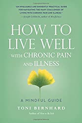 How to Live Well with Chronic Pain and Illness: A Mindful Guide by Toni Bernhard (2015-10-06)