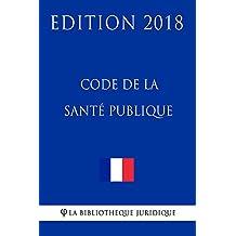 Code de la santé publique: Edition 2018 (French Edition)