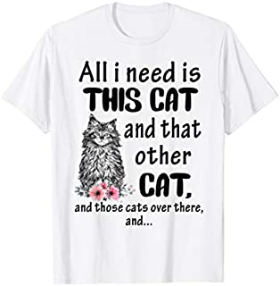 All I Need Is This Cat And That Other Cat funny tshirt T-shirt | Size S - 5XL