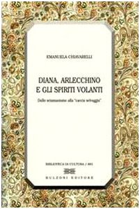 Diana, Arlecchino e gli spiriti volanti. Dallo sciamanesimo alla «caccia selvaggia» Copertina flessibile – 1 ott 2007 Emanuela Chiavarelli Bulzoni 8878702501 666797