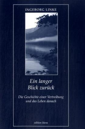Ein langer Blick zurück: Die Geschichte einer Vertreibung und das Leben danach (edition litera)