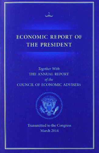 Economic Report of the President: Transmitted to the Congress March 2014, Together With the Annual Report of the Council of Economic Advisers
