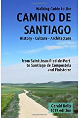 Walking Guide to the Camino de Santiago History Culture Architecture: from St Jean Pied de Port to Santiago de Compostela and Finisterre (Volume 1) Paperback