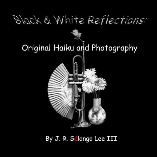 Black & White Reflections: Original Haiku & Photography PDF