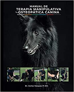 Manual de Terapia Manipulativa Osteopática Canina (Spanish Edition): Dr. Gorka Vázquez Ft. DO, Gorka Vázquez: 9781791594817: Amazon.com: Books