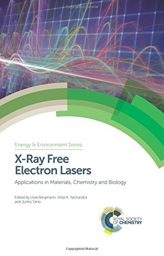 X-Ray Free Electron Lasers: Applications in Materials, Chemistry and Biology (Energy and Environment - Laser Free Electron