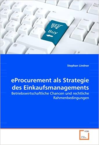 Book eProcurement als Strategie des Einkaufsmanagements: Betriebswirtschaftliche Chancen und rechtliche Rahmenbedingungen