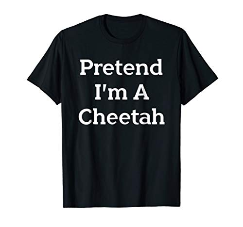Pretend I'm A Cheetah Costume Funny Halloween Party T-Shirt for $<!--$16.92-->