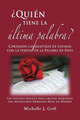 ¿Quien tiene la ultima palabra?: Cortando las mentiras de Satanas con la verdad de la Palabra de Dios (Spanish Edition) [Michelle J. Goff] (Tapa Blanda)