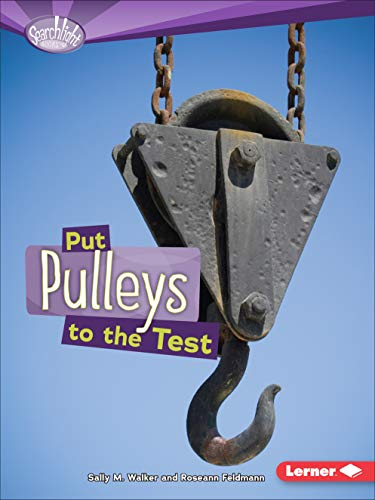 (Put Pulleys to the Test (Searchlight Books ™ ― How Do Simple Machines Work?))
