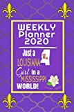 Weekly Planner 2020 Just a Louisiana Girl in a Mississippi World: Weekly Calendar Diary Journal With Dot Grid for a Transplanted Louisianian