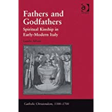 Fathers and Godfathers: Spiritual Kinship in Early-Modern Italy (Catholic Christendom, 1300–1700) (English Edition)