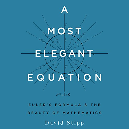 A Most Elegant Equation: Eulers Formula and the Beauty of Mathematics by HighBridge Audio