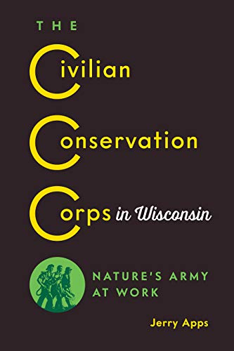 The Civilian Conservation Corps in Wisconsin: Nature's Army at Work