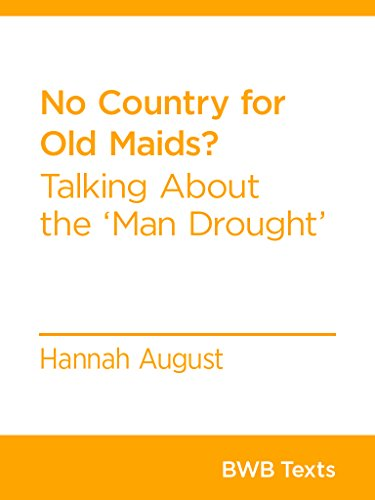 No Country for Old Maids?: Talking About the 'Man Drought' (BWB Texts Book 31)
