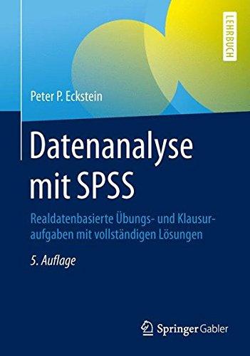 Datenanalyse mit SPSS: Realdatenbasierte Übungs- und Klausuraufgaben mit vollständigen Lösungen